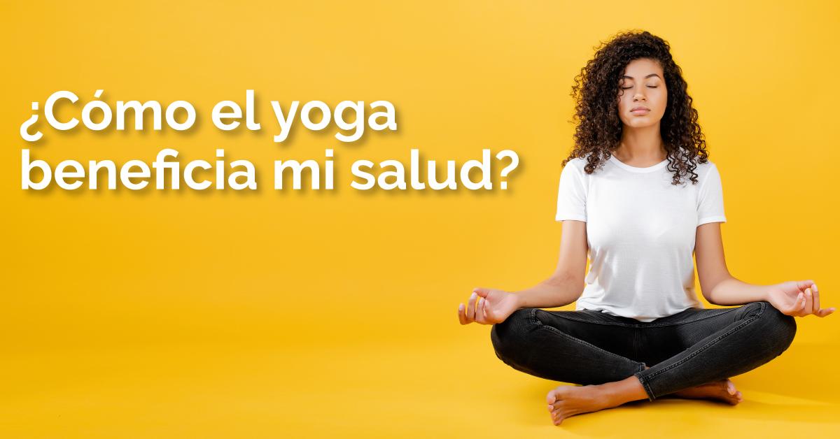 ¿Cómo el yoga beneficia mi salud?