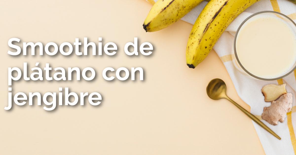Smoothie de plátano con jengibre